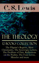 The Theology of C  S  Lewis   12 Books Collection  The Pilgrim s Regress  Mere Christianity  The Screwtape Letters  The Problem of Pain  Reflections on the Psalms  The Four Loves  Miracles and more