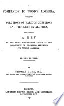 A Companion to Wood's Algebra ... By T. Lund. Second edition
