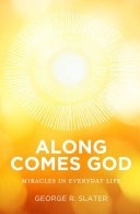 Along Comes God  Miracles in Everyday Life