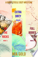 A Ruby Steele Cozy Mystery Bundle  On the Rocks  Book 1   Extra Dirty  Book 2   and Full Bodied  Book 3  Book