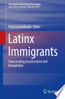 """""""Latinx Immigrants: Transcending Acculturation and Xenophobia"""" by Patricia Arredondo"""