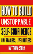 How to Build Unstoppable Self Confidence