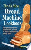 The No Mess Bread Machine Cookbook