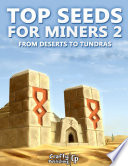 Top Seeds for Miners 2 - From Deserts to Tundras: (An Unofficial Minecraft Book)