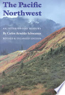 """""""The Pacific Northwest: An Interpretive History"""" by Carlos A. Schwantes"""