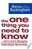 """The One Thing You Need to Know:.. About Great Managing, Great Leading and Sustained Individual Success"" by Marcus Buckingham"