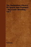 The Badminton Library of Sports and Pastimes - Big Game Shooting -