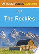 The Rockies Rough Guides Snapshot USA (includes Colorado, Denver, Wyoming, Yellowstone National Park, Grand Teton National Park, Montana and Idaho)