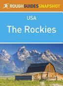 The Rockies Rough Guides Snapshot USA  includes Colorado  Denver  Wyoming  Yellowstone National Park  Grand Teton National Park  Montana and Idaho