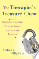 The Therapist s Treasure Chest  Solution Oriented Tips and Tricks for Everyday Practice