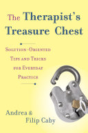 The Therapist's Treasure Chest: Solution-Oriented Tips and Tricks for Everyday Practice