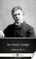 The Fiend's Delight by Ambrose Bierce - Delphi Classics (Illustrated)