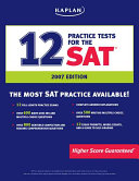 Kaplan 12 Practice Tests For The Sat 2007 Edition Book PDF
