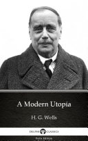 A Modern Utopia by H. G. Wells - Delphi Classics (Illustrated)