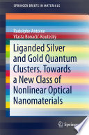 Liganded silver and gold quantum clusters  Towards a new class of nonlinear optical nanomaterials