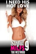 I Need His Hot Love : Sinful MILFs 9 (MILF Erotica Sex Erotica First Time Erotica Virgin Erotica Age Gap Erotica)