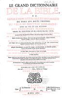 Le grand dictionnaire de la Bible, ou Explication littérale et historique de tous les mots propres du Vieux et Nouveau Testament