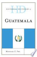 Historical Dictionary of Guatemala