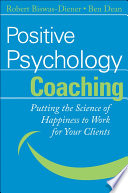 """Positive Psychology Coaching: Putting the Science of Happiness to Work for Your Clients"" by Robert Biswas-Diener, Ben Dean"