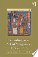 Crusading As An Act Of Vengeance 1095 1216 Book