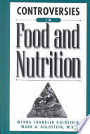 """Controversies in Food and Nutrition"" by Myrna Chandler Goldstein, Mark Allan Goldstein"