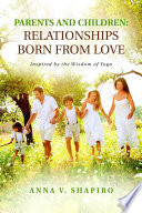 Parents And Children Relationships Born From Love Inspired By The Wisdom Of Yoga