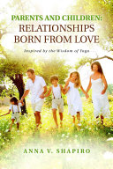 Parents and Children: Relationships Born from Love: Inspired by the Wisdom of Yoga