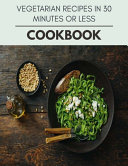 Vegetarian Recipes In 30 Minutes Or Less Cookbook
