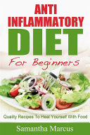 Anti Inflammatory Diet For Beginners  Quality Recipes To Heal Yourself With Food