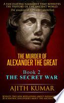 The Murder Of Alexander The Great Book 2 The Secret War