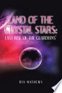 Land of the Crystal Stars  Last Rise of the Guardians
