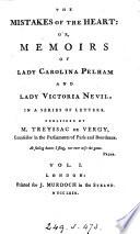 The mistakes of the heart: or, Memoirs of lady Carolina Pelham and lady Victoria Nevil Pdf/ePub eBook