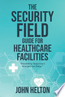 The Security Field Guide for Healthcare Facilities