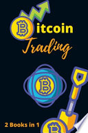 Bitcoin Trading for Beginners 2021 - 2 Books in 1