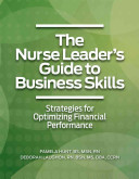 The Nurse Leader s Guide to Business Skills