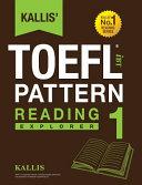Kallis  TOEFL IBT Pattern Reading 1  Explorer  College Test Prep 2016   Study Guide Book   Practice Test   Skill Building   TOEFL IBT 2016