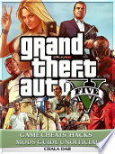 Grand Theft Auto V Five Game Cheats, Hacks Mods Guide Unofficial