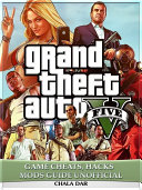 Grand Theft Auto V Five Game Cheats  Hacks Mods Guide Unofficial