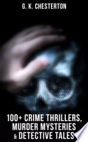 G  K  Chesterton  100  Crime Thrillers  Murder Mysteries   Detective Tales