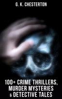 G. K. Chesterton: 100+ Crime Thrillers, Murder Mysteries & Detective Tales [Pdf/ePub] eBook