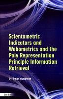 Scientometric Indicators And Webometrics And The Polyrepresentation Principle In Information Retrieval Book PDF