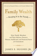 """""""Family Wealth: Keeping It in the Family-How Family Members and Their Advisers Preserve Human, Intellectual, and Financial Assets for Generations"""" by James E. Hughes, Jr."""