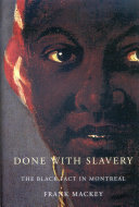 Done with Slavery: The Black Fact in Montreal, 1760-1840