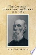 The Gardener Pastor William Moore 1826 1906
