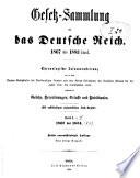 Gesetz-Sammlung Für Das Deutsche Reich; Chronologische Zusammenstellung Der in Dem Bundes- und Reichs- Gesetzblatte Veröffentlichten Gesetze, Verordnungen, Erlasse und Bekanntmachungen