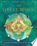 """""""The Great Work: Self-Knowledge and Healing Through the Wheel of the Year"""" by Tiffany Lazic"""