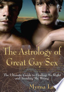 """The Astrology of Great Gay Sex: The Ultimate Guide to Finding Mr. Right and Avoiding Mr. Wrong"" by Myrna Lamb"