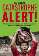 CATASTROPHE ALERT  What Is To Be Done Against the Willful Destruction of the Unity of Humanity and Nature