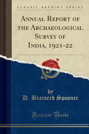 Annual Report of the Archaeological Survey of India  1921 22  Classic Reprint