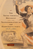The Young America Movement and the Transformation of the Democratic Party, 1828–1861